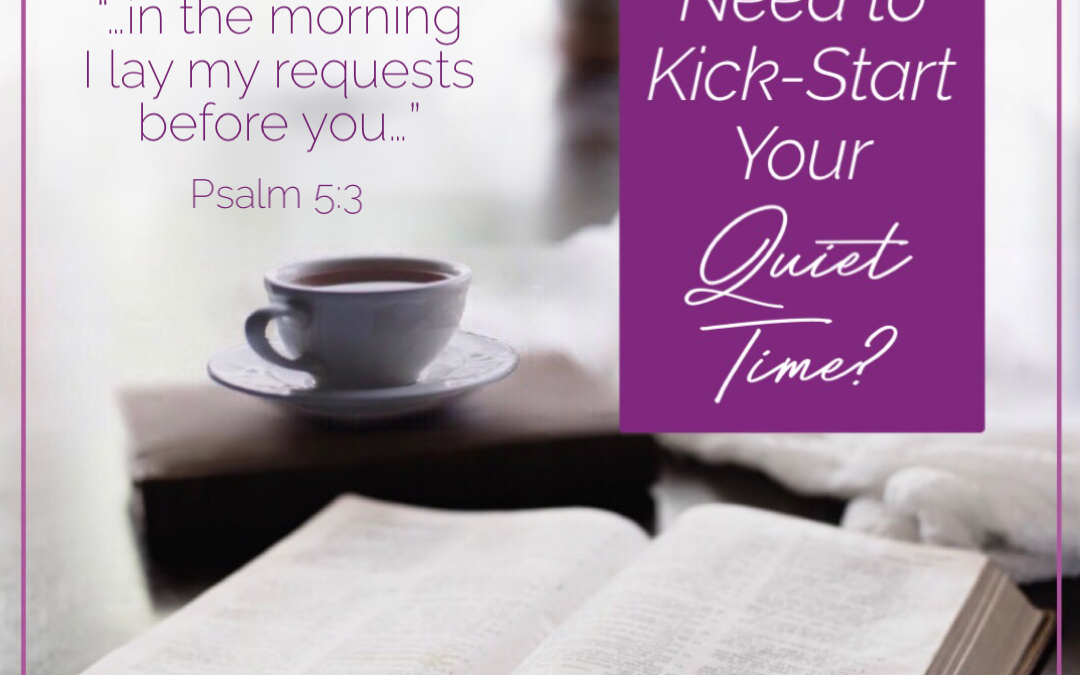 Do You Need to Kick-Start Your Quiet Time?